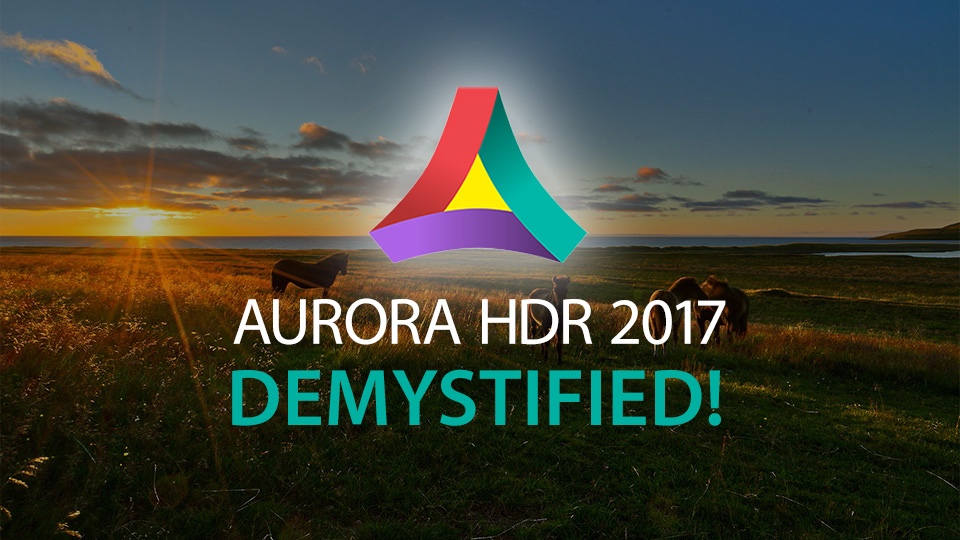 Aurora HDR 2017 Demystified